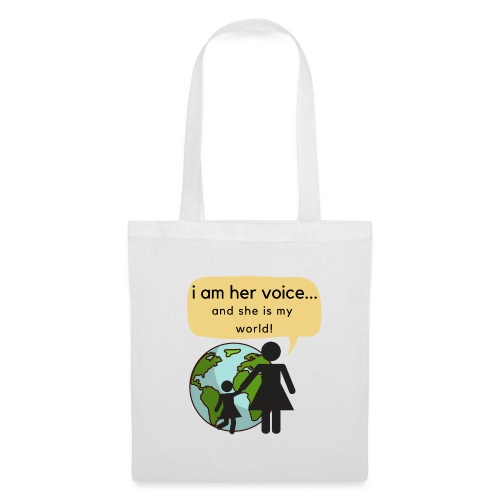 I am her voice and she is my world! - Tote Bag