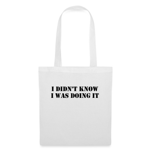 Didn't Know I Was Doing It - Tote Bag
