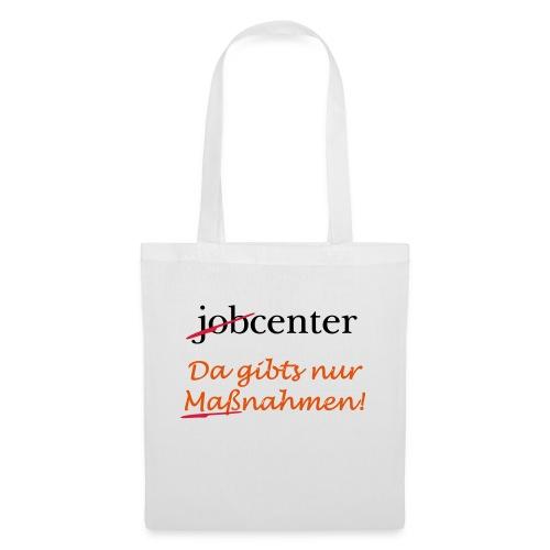 jobcenter - da gibts nur Maßnahmen! Kein Job - Stoffbeutel