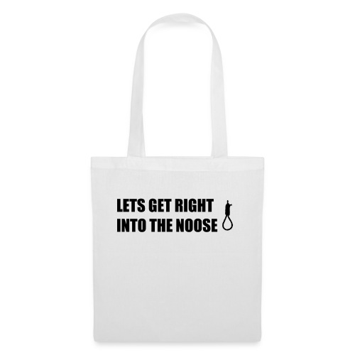 Lets Get Right Into The Noose - Tote Bag