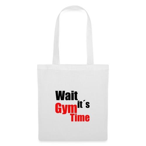 wait its gym time - Stoffbeutel