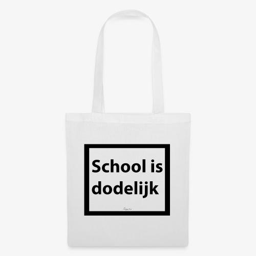 School is dodelijk - Tote Bag