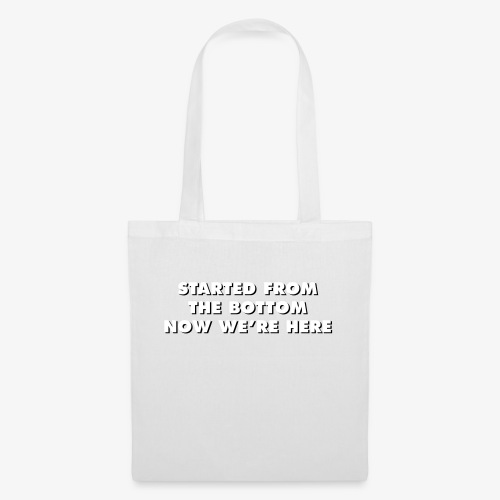 STARTED FROM THE BOTTOM NOW WE'RE HERE - Tote Bag