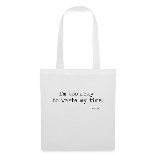 I m too sexy to waste my time - Tote Bag