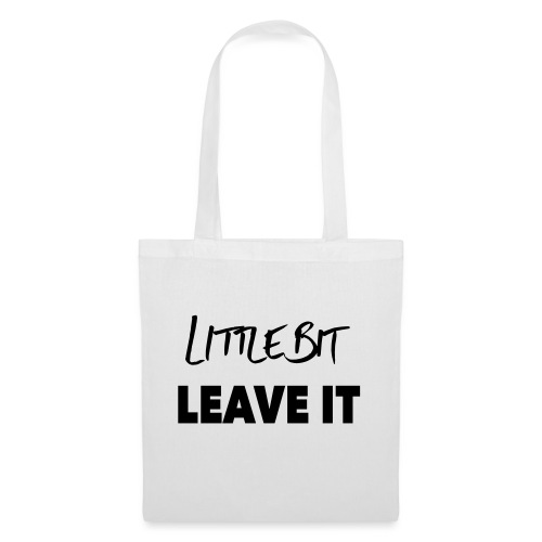 A Little Bit Leave It - Tote Bag