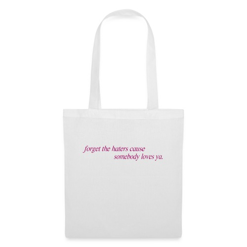 forget the haters cause somebody loves ya - Bolsa de tela