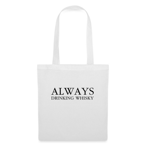 always - drinking whiskey - Tote Bag
