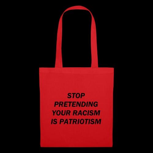 stop pretending your racism is patriotism - Torba materiałowa