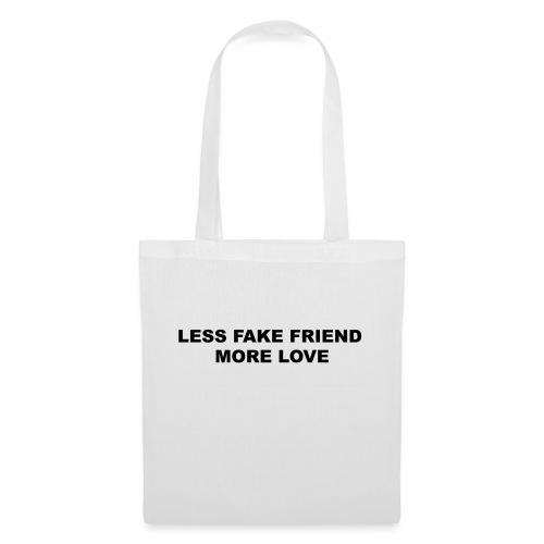 LESS FAKE FRIEND, MORE LOVE - Tote Bag