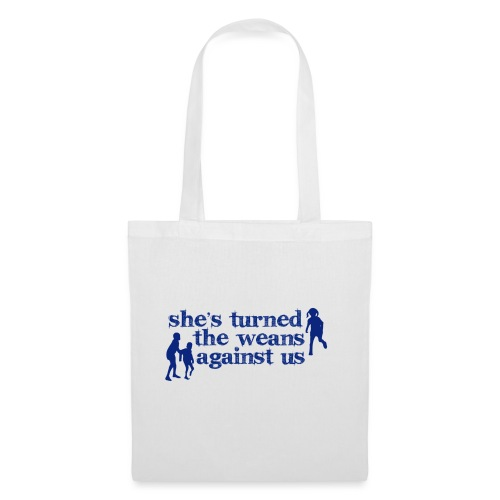 She s turned the weans against us - Tote Bag