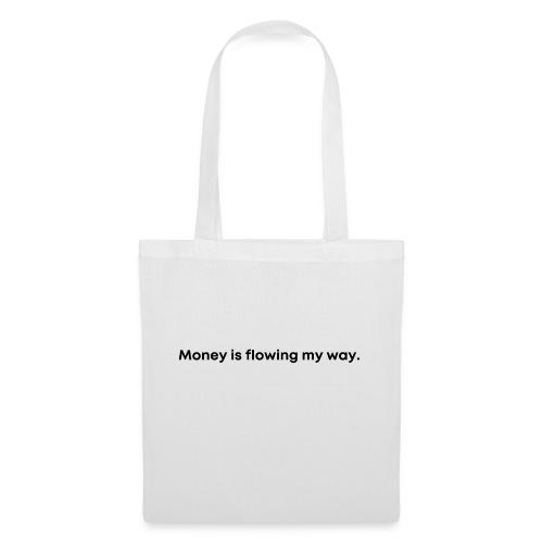 Money is flowing my way. Geld fließt mir zu. - Stoffbeutel