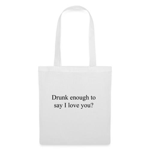 Betrunken genug um Ich liebe dich zu sagen? - Stoffbeutel