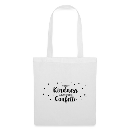 Throw Kindness around like Confetti - Stoffbeutel