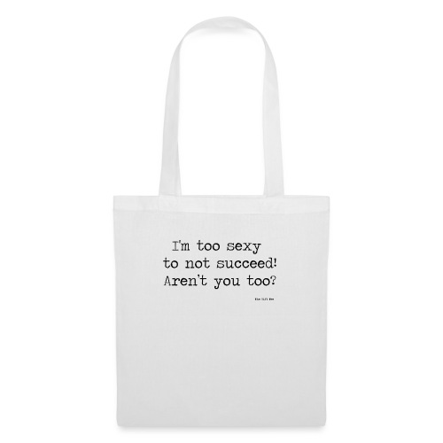 I m too sexy to not succeed - Tote Bag