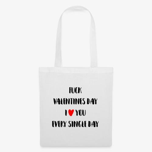 Fuck Valentines Day I love you everyday - Stoffbeutel
