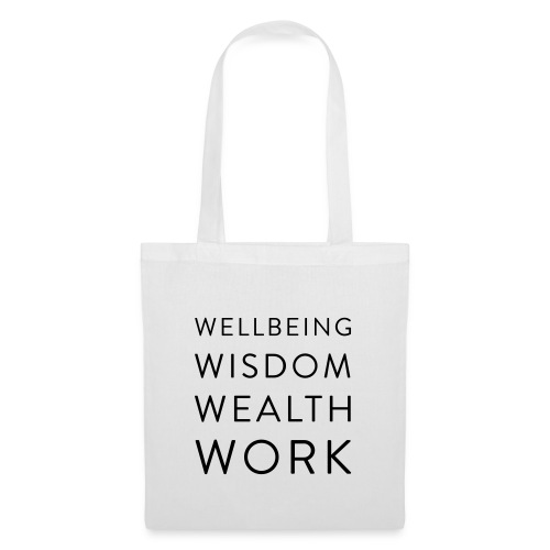 Wellbeing, Wisdom, Wealth, Work - Tote Bag