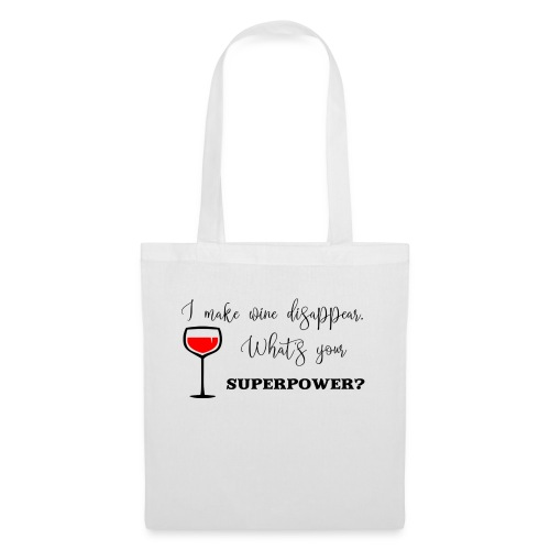 I make wine disappear. What's your superpower? - Tygväska