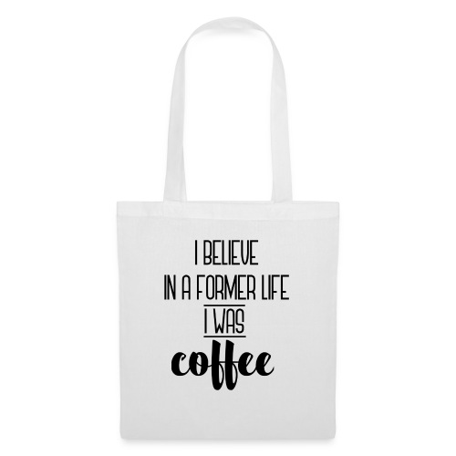 I Believe in a former life I was coffee - Bolsa de tela