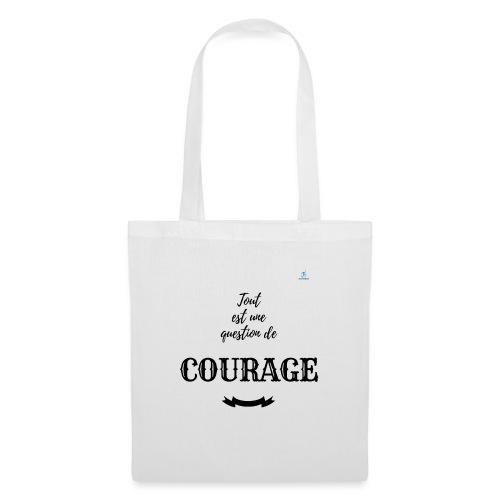 Tout est une question de Courage - Tote Bag