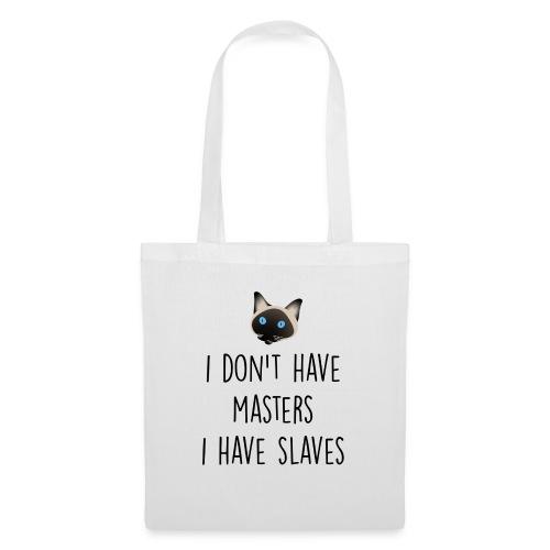 I don't have masters I have slaves - Sac en tissu