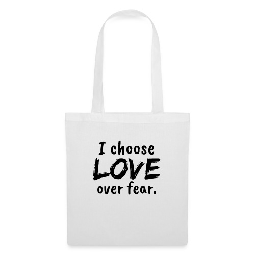 I choose love over fear. Liebe, anstatt Angst - Stoffbeutel
