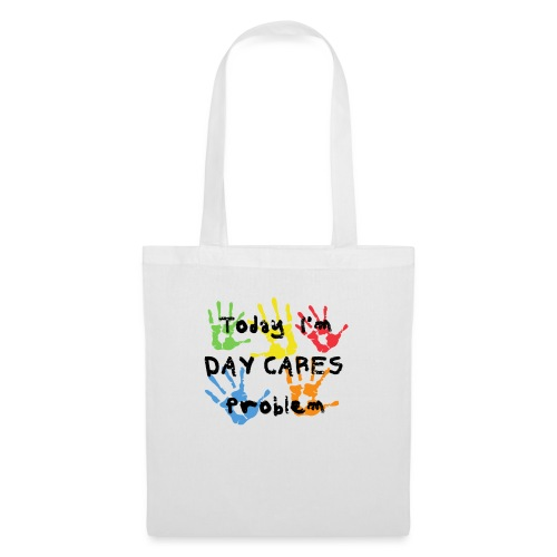 Today I'm Day Cares Problem - Tote Bag