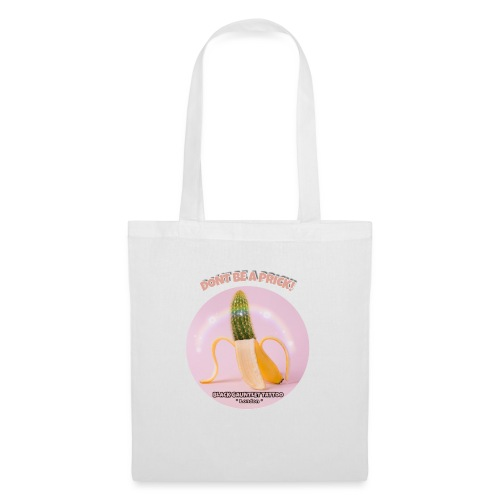 Dont be a Prick! - Tote Bag