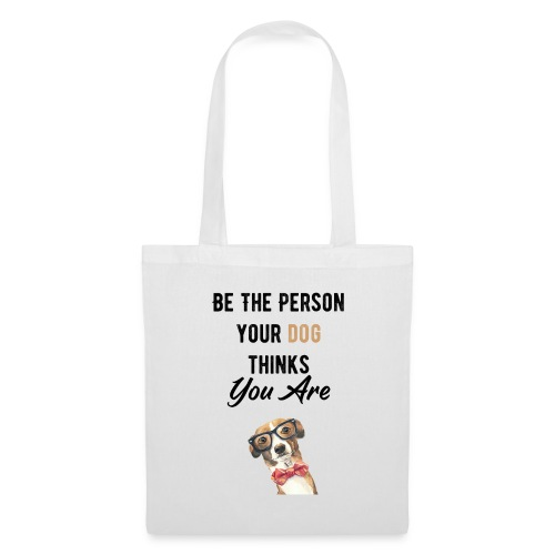 Be The Person Your Dog Thinks You Are - Tote Bag