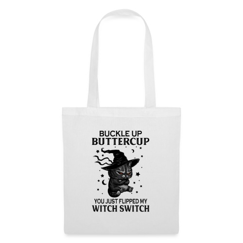 Buckle up buttercup you just flipped my witch swit - Tas van stof
