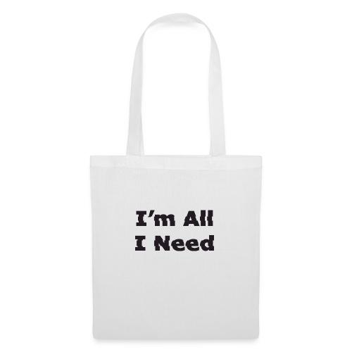 I'm All I Need - Tote Bag