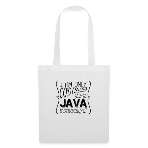 I am only coding in Java ironically!!1 - Tote Bag