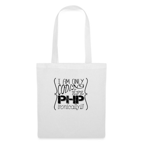 I am only coding in PHP ironically!!1 - Tote Bag
