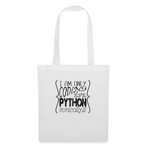I am only coding in Python ironically!!1 - Tote Bag