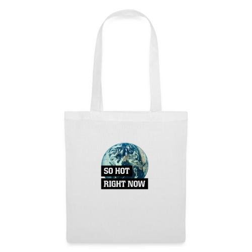 earth - so hot right now - Tote Bag
