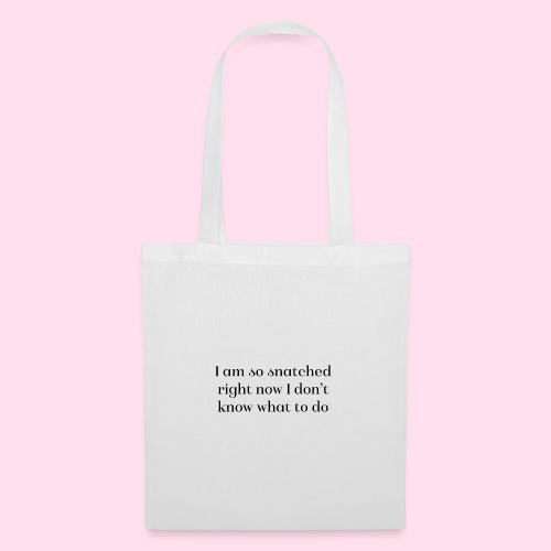 I am so snatched right now I don't know what to do - Tote Bag