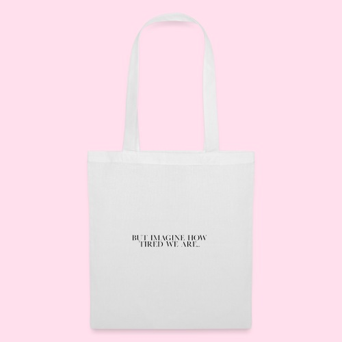 but imagine how tired we are... - Tote Bag
