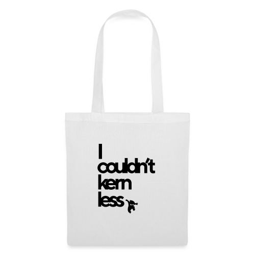 Couldn't kern less - Tote Bag