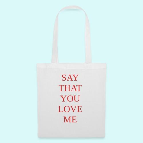 say that you love me - Tote Bag