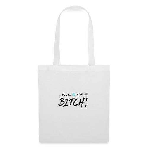 You´ll Love Me Bitch - Bolsa de tela