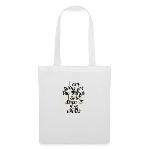 I am sorry for the things I said when it was winte - Tote Bag