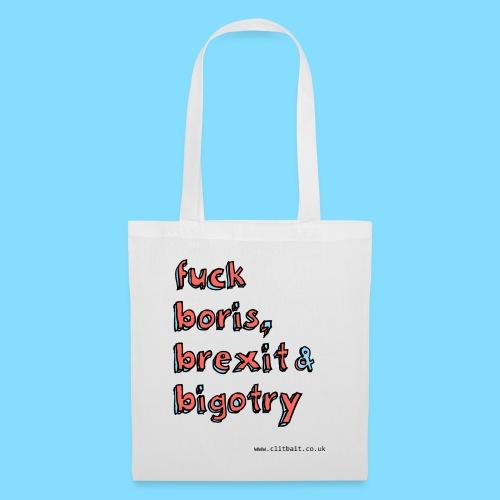 F*ck boris, brexit and bigotry - Tote Bag