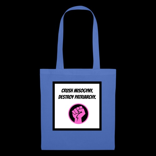 Crush misoginy. Destroy patriarchy. - Tote Bag