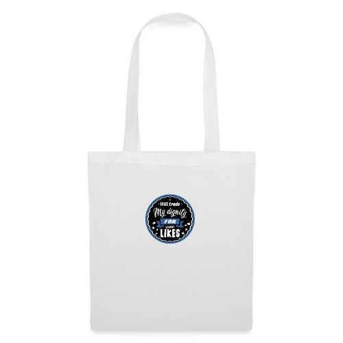 Exchange my dignity for likes - Tote Bag
