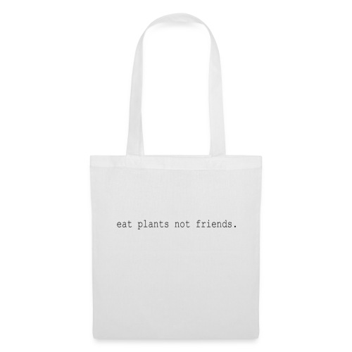 eat plants not friends. - Stoffbeutel