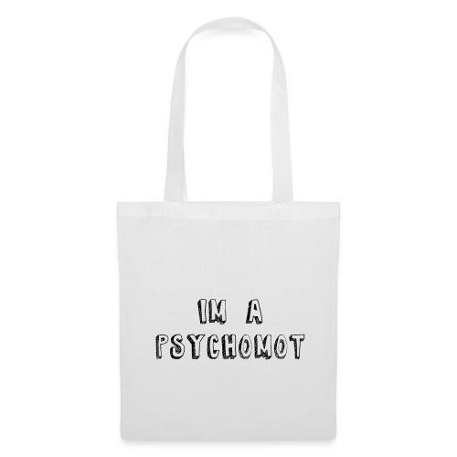 IM A PSYCHOMOT - Tote Bag