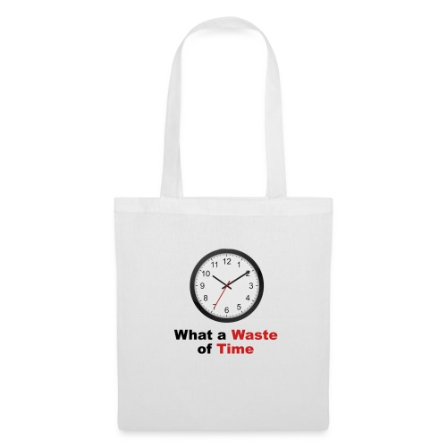 What a Waste of Time - Tote Bag