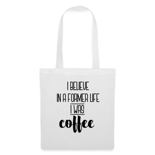 I Believe in a former life I was coffee - Bolsa de tela