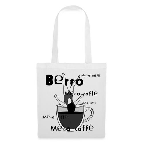 Berrò meno caffè - Borsa di stoffa