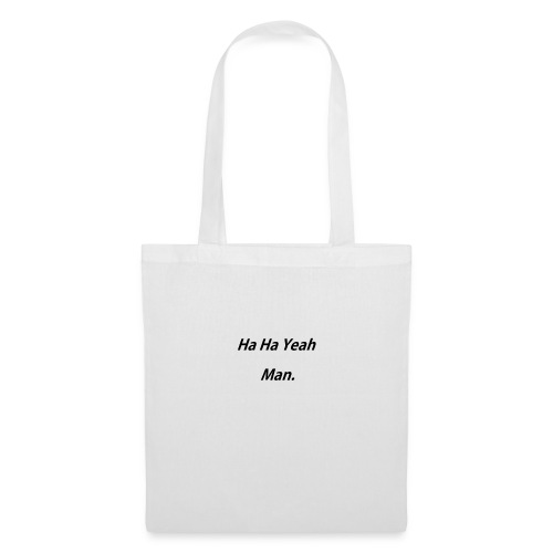 Ha Ha Yeah Man - Tote Bag