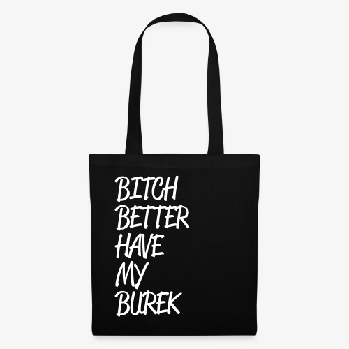 bitchbetterhavemyburek - Tote Bag